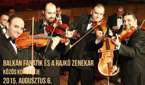 Balkán Fanatik és a Rajkó Zenekar koncertje