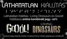 Láthatatlan Kiállítás – Living Dinonaurs Kiállítás - felhasználható keddtől-péntekig