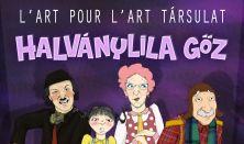 HALVÁNYLILA GŐZ - L'art pour l'art Társulat