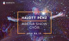Halott Pénz Aréna Show - Győr