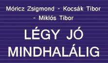 Móricz Zs.-Kocsák T.-Miklós T.: Légy jó mindhalálig