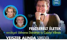Felcserélt életek-Veiszer Alinda sorozata (vendégek: Udvaros Dorottya és Csányi Vilmos)