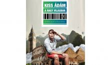 KISS ÁDÁM A NAGY VILÁGBAN - 80 perc alatt a Föld körül (Kiss Ádám önálló estje)