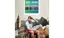 KISS ÁDÁM A NAGY VILÁGBAN - 80 perc alatt a Föld körül (Kiss Ádám önálló előadása)