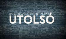 Proton Színház/Rába Roland: UTOLSÓ