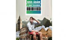 KISS ÁDÁM A NAGYVILÁGBAN - 80 perc alatt a Föld körül (Kiss Ádám önálló estje)