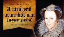 A királynő aranyból van (Stuart Mária) - főpróba