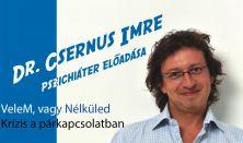 Dr.Csernus Imre előadása /  VeleD, vagy NélküleM