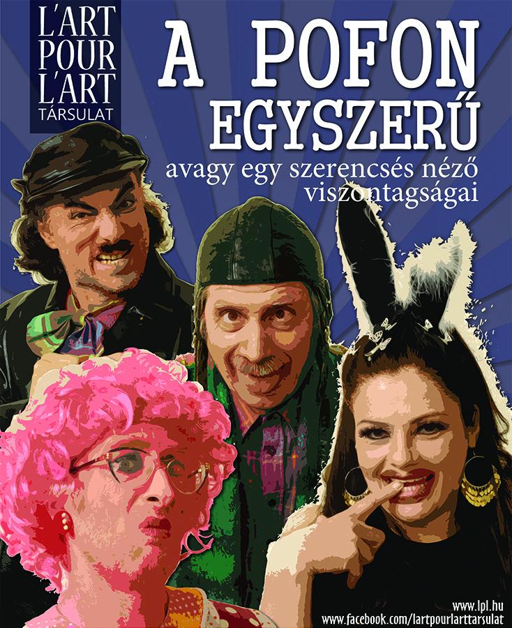 L'art Pour L'art: A pofon egyszerű...- prózai színpadi előadás
