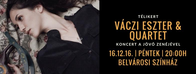 Télikert - Váczi Eszter & Quartet (koncert a jövő zenéjével)