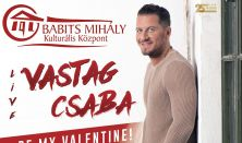 Vastag Csaba LIVE  - Be my Valentine