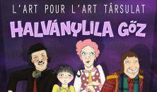 L'art Pour L'art: Halványlila gőz - zenés, színpadi előadás