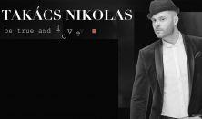 Takács Nikolas - Be True and Love | lemezbemutató nagykoncert