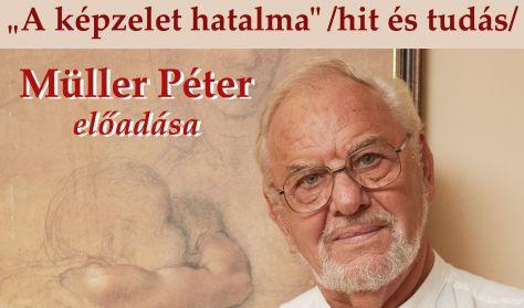 """Müller Péter - """"A képzelet hatalma"""" /hit és tudás/"""