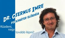Dr. Csernus Imre pszichiáter előadása: Küzdeni, vagy tovább lépni?