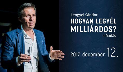 Lengyel Sándor - Hogyan Legyél Milliárdos?