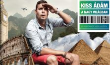 KISS ÁDÁM A NAGYVILÁGBAN: 80 perc alatt a Föld körül (Kiss Ádám önálló estje)