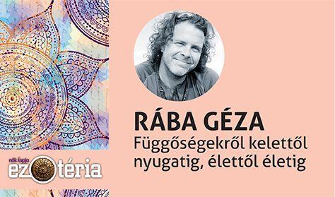 Nők Lapja Ezotéria Est -Rába Géza: Függőségekről kelettől nyugatig, élettől halálig