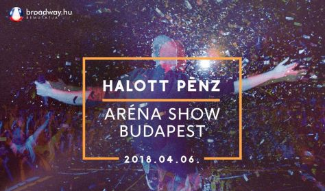 HALOTT PÉNZ - Aréna Show Budapest