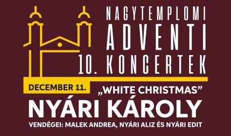 """Nyári Károly - """"White Christmas"""" Adventi Koncert, Vendégei: Malek Andrea, Nyári Aliz és Nyári Edit"""