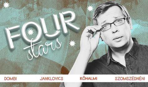 FOUR STARS - Dombóvári, Janklovics, Kőhalmi, Szomszédnéni P.I., vendég: Zabolai Valtner Miklós