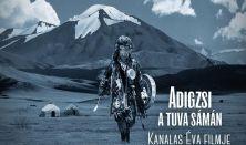 Adigzsi, a Tuva Sámán - Kanalas Éva filmje