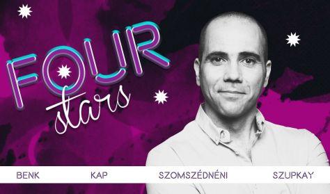 FOUR STARS - Benk, KAP, Szomszédnéni, Szupkay, vendég: Szabó Balázs Máté