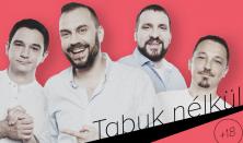 Tabuk nélkül (18): Benk Dénes, Csenki Attila, Felméri Péter, vendég: Tóth Edu