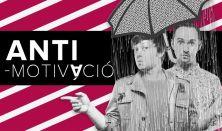 Anti-motiváció - A Szomszédnéni Produkciós Iroda önálló estje