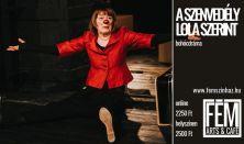 A SZENVEDÉLY LOLA SZERINT (utolsó előadás!)