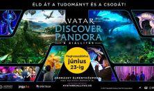 AVATAR - Discover Pandora - A kiállítás - belépés hétköznap 9-14 óráig