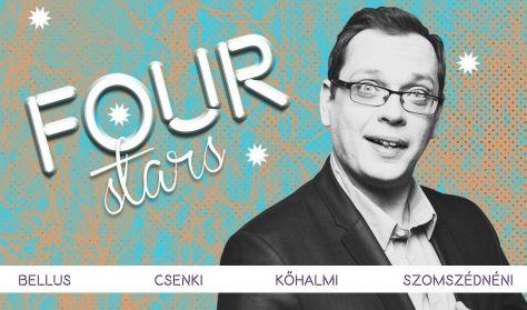 FOUR STARS - Bellus, Csenki, Kőhalmi, Szomszédnéni P.I., vendég: Szabó Balázs Máté