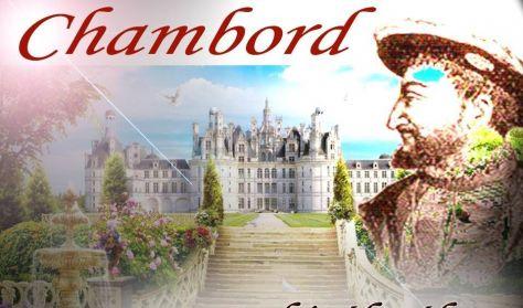 Művészettörténeti Előadássorozat III. - Chambord, egy francia király álma