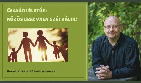 Családi életút - közös lesz vagy szétválik? - Kozma-Vízkeleti Dániel előadása