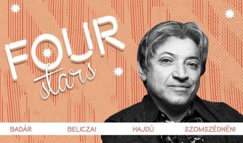 FOUR STARS - Badár, Beliczai, Hajdú, Szomszédnéni, vendég: Szabó Balázs Máté