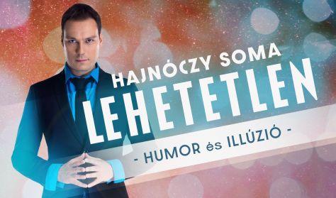 LEHETETLEN - Hajnóczy Soma kétszeres bűvészvilágbajnok önálló estje