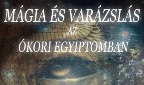 Művészettörténeti Előadássorozat I. - Mágia és varázslás az ókori Egyiptomban