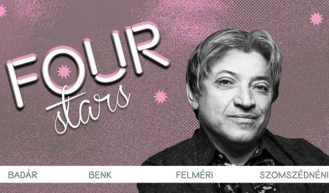 FOUR STARS - Badár, Benk, Felméri, Szomszédnéni, vendég: Lakatos László