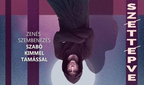 SZÉTTÉPVE: Zenés szembenézés Szabó Kimmel Tamással