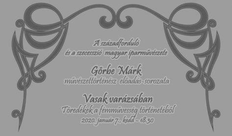 Vasak varázsában - Görbe Márk művészettörténész előadás - sorozata