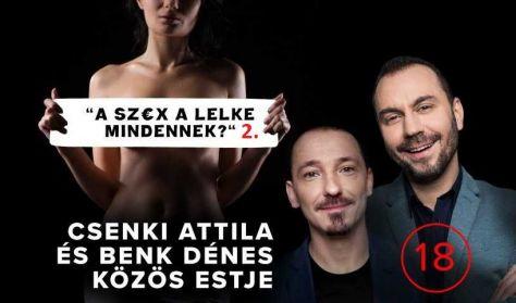 """""""A SZ€X a lelke mindennek?"""" 2. - Benk Dénes és Csenki Attila közös estje"""