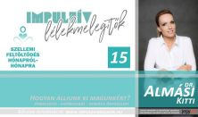 Impulzív Lélekmelegítők – Dr. Almási Kitti - Hogyan álljunk ki magunkért?