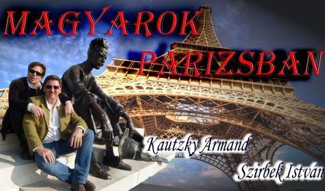 Magyarok Párizsban - Kautzky Armand és Szirbek István estje