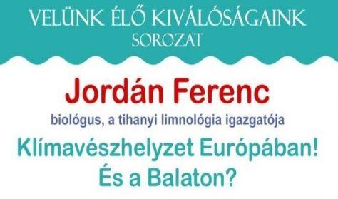 Velünk élő kiválóságaink: Jordán Ferenc - Klímavészhelyzet Európában! És a Balaton?