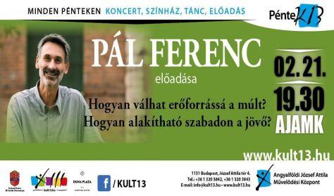 PénteK13 – Pál Ferenc - Hogyan válhat erőforrássá a múlt, hogyan alakítható szabadon a jövő?
