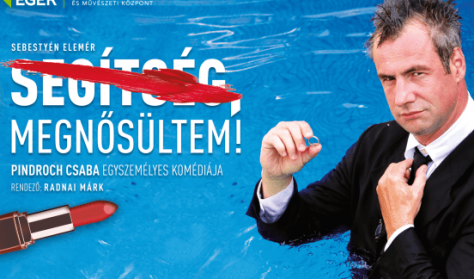 SEGÍTSÉG, MEGNŐSÜLTEM! Pindroch Csaba egyszemélyes komédiája