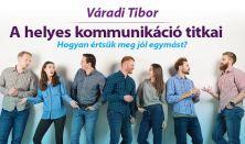 Váradi Tibor: A helyes kommunikáció titkai – Hogyan értsük meg jól egymást?