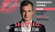 SEGÍTSÉG, MEGNŐSÜLTEM! - Pindroch Csaba egyszemélyes vígjátéka