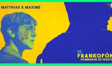 10. Frankofón Filmnapok: Matthias & Maxime