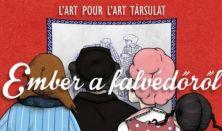EMBER A FALVÉDŐRŐL - a L'art pour l'art Társulat előadása